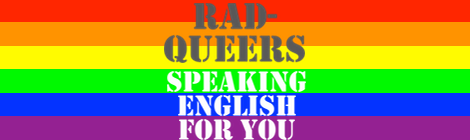 New Tumblr Project: Rad-queers Speaking English For You
